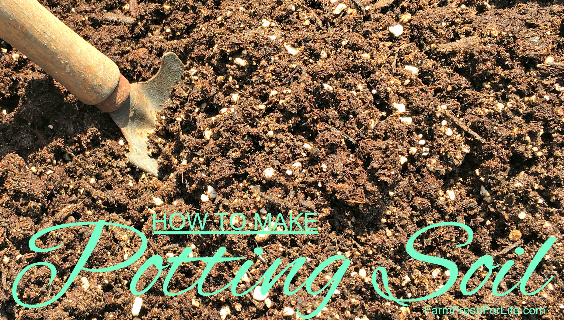How to Make Potting Soil – Farm Fresh For Life – Real Food for ...